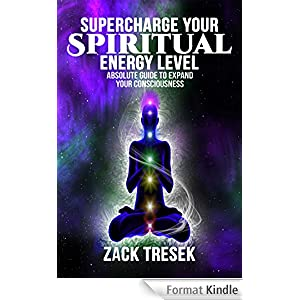 Supercharge your Spiritual Energy Level: Absolute Guide to expand your