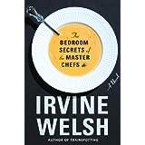 The Bedroom Secrets of the Master Chefs: A Novel ~ Irvine Welsh