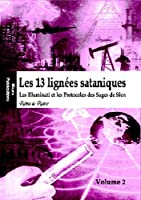 Les 13 lign�es sataniques (Volume 2) - Les Illuminati et les Protocoles des Sages de Sion