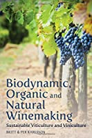 Biodynamic, Organic and Natural Winemaking: Sustainable Viticulture and Viniculture