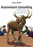 img - for Basiswissen Consulting: Der Elch auf dem Tisch und andere Beratungskonzepte (mitp Business) (German Edition) book / textbook / text book