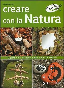Creare con la natura. Oggetti unici in legno e altri materiali