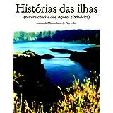 Histórias das Ilhas (Reminiscências dos Açores e da Madeira)