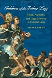 img - for By Bianca Premo Children of the Father King: Youth, Authority, and Legal Minority in Colonial Lima (1st edition,) [Hardcover] book / textbook / text book