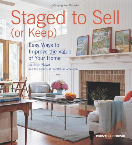 The Right And Easy Way To Sell Your House: (Download) Staged To Sell (or Keep): Easy Ways To Improve