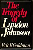 The Tragedy of Lyndon Johnson (0356028135) by GOLDMAN, Eric F.