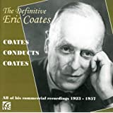 The Definitive Eric Coates - all of his commercial recordings 1923-1957