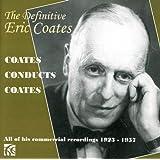 The definitive Eric Coates. Coates dirige Coates.