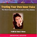 Trusting Your Own Inner Voice: The Most Important Skill to Learn in This Lifetime
