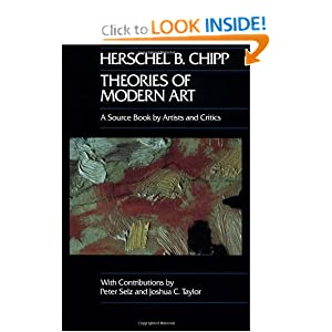 Theories of Modern Art: A Source Book by Artists and Critics (California Studies in the History of Art) by Herschel B. Chipp, Peter Selz and Joshua C. Taylor