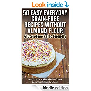 50 Easy Everyday Grain-free Recipes Without Almond Flour: Gluten-free Paleo Friendly [Kindle Edition]