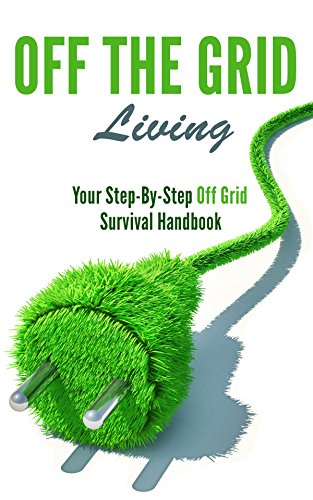 off-the-grid-living-your-step-by-step-off-grid-survival-handbook