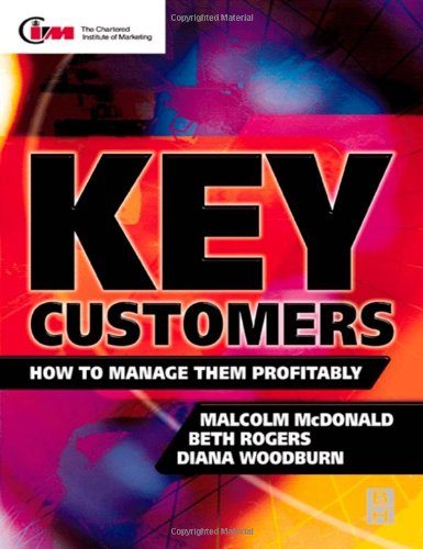Key Customers: How to Manage Them Profitably (CIM Professional Development)