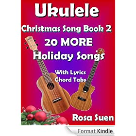 Ukulele Christmas Song Book 2 - Christmas Songs - 20 More Holiday Songs with Lyrics & Chord Tabs: Christmas Songs (Ukulele Songs Strum and Play 1) (English Edition)