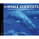 The Whale Scientists: Solving the Mystery of Whale Strandings (Scientists in the Field) A Junior Library Guild Selection