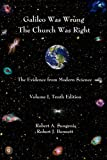 Galileo Was Wrong the Church Was Right, Vol. 1: The Evidence from Modern Science, 10th Edition