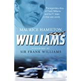 Williams: The legendary story of Frank Williams and his F1 team in their own words: The Greatest Story in British Motor-racing Told by Those Who Were Thereby Maurice Hamilton