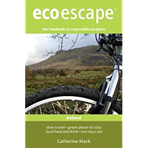Ecoescape: Ireland: Slow Travel, Green Places to Stay,  Local Food and Drink, Eco Days Out