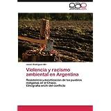 Violencia y Racismo Ambiental En Argentina: Resistencia y movilización de los pueblos indígenas en el Chaco....