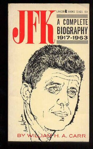 JFK: A complete biography, 1917-1963 (Magnum easy eye books), William H A Carr