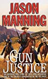 img - for Gun Justice: The Unforgettable Story Of Texas John Slaughter, One Of The Greatest Gunfighters Of The Old West book / textbook / text book