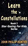Learn the Constellations (Star Gazing for Kids Book 1)