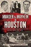 Murder and Mayhem in Houston: Historic Bayou City Crime (Murder & Mayhem)