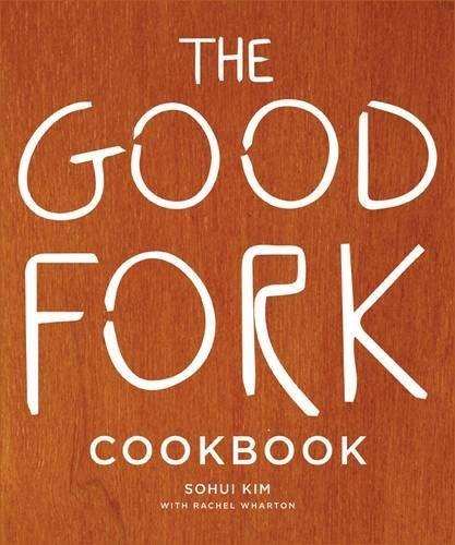 The Good Fork Cookbook by Sohui Kim