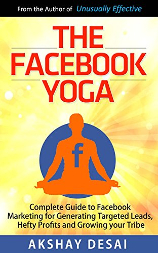 the-facebook-yoga-complete-guide-to-facebook-marketing-for-generating-targeted-leads-hefty-profits-a
