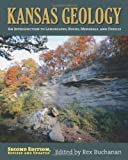 Kansas Geology: An Introduction of Landscapes, Rocks, Minerals, and Fossils Second Edition, Revised
