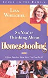 So You're Thinking about Homeschooling: Fifteen Families Show How You Can Do It