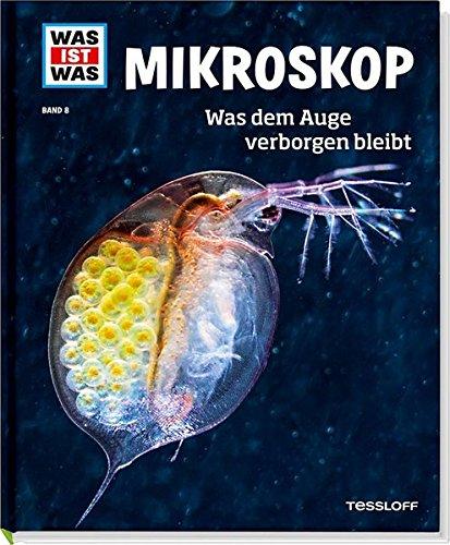 Was Ist Was Bd. 008: Mikroskop. Was Dem Auge Verborgen Bleibt