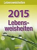 Lebensweisheiten 2015: Tages-Abreisskalender