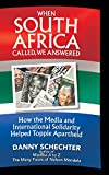 When South Africa Called, We Answered: How the Media and International Solidarity Helped Topple Apartheid by Danny Schechter  (Introduction)