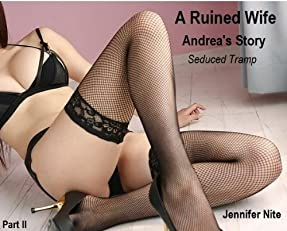 Andrea's Story II; Seduced Tramp . . . . The seductions, submissions, and sexual encounters of ordinary housewives ( seduction / adultery / submission ... / gangbang / interracial ) (A Ruined Wife)