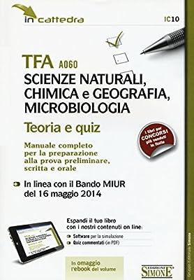 TFA A060 scienze naturali, chimica e geografia, microbiologia. Teoria e quiz. Manuale completo per la preparazione... Con software di simulazione