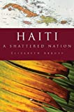Haiti: A Shattered Nation (1590201418) by Abbott, Elizabeth