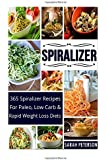 Spiralizer: 365 Spiralizer Recipes for Paleo, Low Carb and Rapid Weight Loss Diets