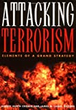 By Audrey Kurth Cronin - Attacking Terrorism: Elements of a Grand Strategy: 1st (first) Edition