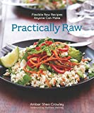 Practically Raw: Flexible Raw Recipes Anyone Can Make