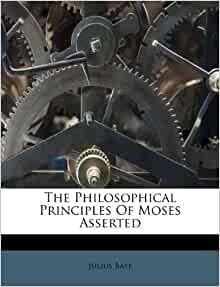 The Philosophical Principles Of Moses Asserted: Julius Bate