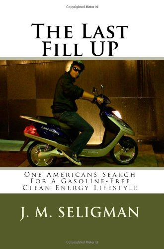 The Last Fill Up: One Americans Search For A Gasoline-Free Clean Energy Lifestyle