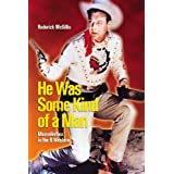 He Was Some Kind of Man: Masculinities in the B Western (Film and Media Studies)by Roderick McGillis