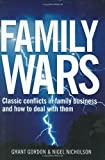 Family Wars: Classic Conflicts in Family Business and How to Deal with Them (0749446307) by Gordon, Grant