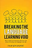 Breaking The Language Learning Void: How to Refuel Your Motivation and Revive Your Dream of Learning a New Language in One Day
