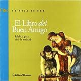 img - for El Libro Del Buen Amigo / The Book of a Good Friend: Palabras Para Vivir La Amistad / Words to live friendship (La Hoja De Oro / the Gold Leaf) (Spanish Edition) book / textbook / text book
