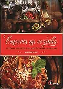 Emoções na Cozinha. Histórias, Segredos e Receitas das Nonnas