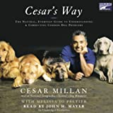 Cesars Way: The Natural, Everyday Guide to Understanding and Correcting Common Dog Problems