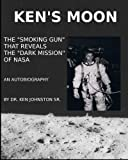 img - for Ken's Moon: The Smoking Gun that Reveals the Dark Secret of NASA book / textbook / text book