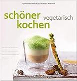 schöner kochen - vegetarisch: Fruchtiges und Frisches, Deftiges und Würziges, Leichtes und Gesundes, Süßes und Cremiges